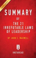 Summary of The 21 Irrefutable Laws of Leadership: by John C. Maxwell  Includes Analysis