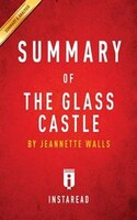 Summary of The Glass Castle: by Jeannette Walls  Includes Analysis