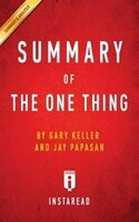 Summary of The ONE Thing: by Gary Keller and Jay Papasan  Includes Analysis