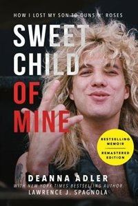 Sweet Child of Mine: How I Lost My Son to Guns N' Roses by Deanna Adler
