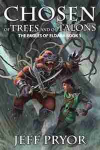 Chosen of Trees and of Talons by Jeff Pryor