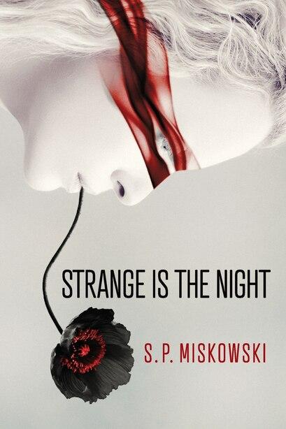 Strange is the Night by S.P. Miskowski
