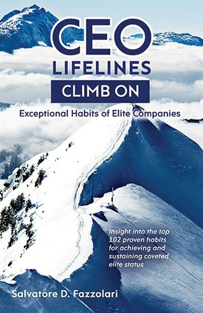 Ceo Lifelines: Climb On: Exceptional Habits Of Elite Companies by Salvatore D. Fazzolari