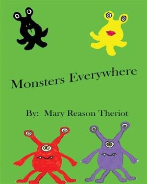 Monsters Everywhere by Mary Reason Theriot