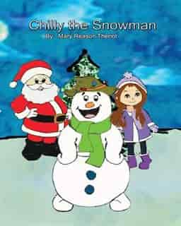 Chilly the Snowman by Mary Reason Theriot