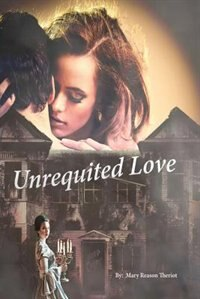 Unrequited Love by Mary Reason Theriot