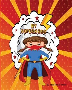 My Superhero by Mary Reason Theriot