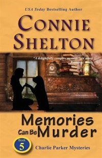 Memories Can Be Murder: Charlie Parker Mysteries, Book 5 by Connie Shelton