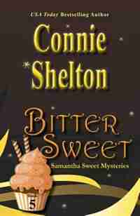 Bitter Sweet: Samantha Sweet Mysteries, Book 5 by Connie Shelton