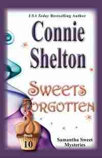 Sweets Forgotten: Samantha Sweet Mysteries, Book 10 by Connie Shelton