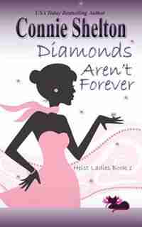 Diamonds Aren't Forever: Heist Ladies, Book 1 by Connie Shelton
