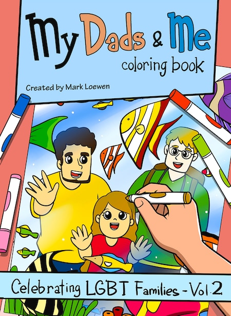 My Dads & Me Coloring Book: Celebrating Lgbt Families - Vol 2 by Mark Loewen
