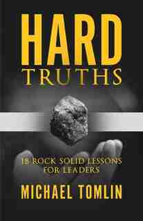 Hard Truths: 18 Rock-solid Leadership Lessons by Mike Tomlin