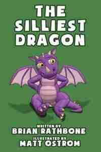 The Silliest Dragon by Brian Rathbone