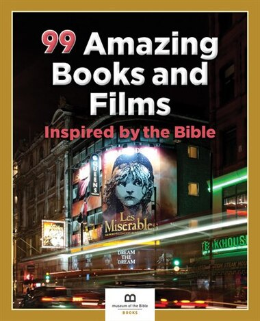 99 Amazing Books And Films Inspired By The Bible by Museum Of The Bible Books
