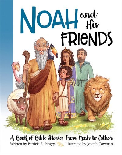 Noah And His Friends by Patricia A. Pingry