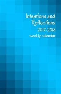 2017-2018 Intentions and Reflections Weekly Calendar by Shadow River Books