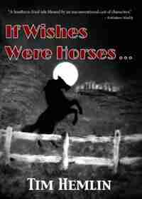 If Wishes Were Horses... by Tim Hemlin