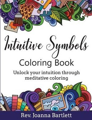 Intuitive Symbols Coloring Book: Unlock your intuition through meditative coloring by Rev. Joanna Bartlett