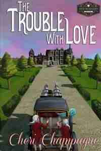 The Trouble with Love: The Mason Siblings Series by Cheri Champagne