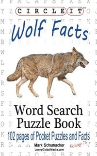 Circle It, Wolf Facts, Word Search, Puzzle Book by Lowry Global Media LLC