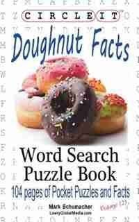 Circle It, Doughnut / Donut Facts, Word Search, Puzzle Book by Lowry Global Media LLC