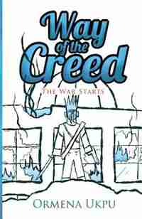 Way of the Creed: The War Starts by Ormena Ukpu