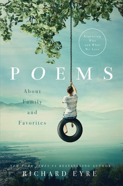 Poems: About Family And Favorites: Exploring Who And What We Love by Richard Eyre