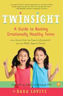 Twinsight: A Guide To Raising Emotionally Healthy Twins With Advice From The Experts (academics) And The Real by Dara Lovitz