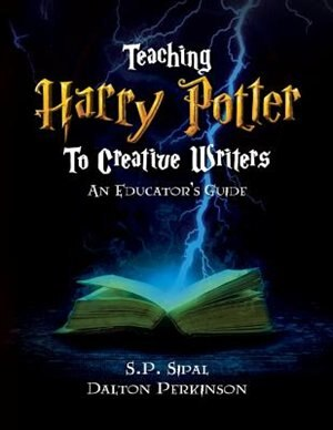 Teaching Harry Potter to Creative Writers by S.P. Sipal