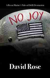 No Joy: A Recon Marine's Tales Of (self) Destruction by David Rose