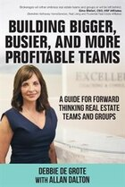 Building Bigger, Busier, and More Profitable Teams: A Guide for Forward Thinking Real Estate Teams…