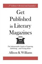 Get Published in Literary Magazines: The Indispensable Guide to Preparing, Submitting and Writing…