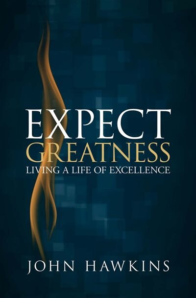 Expect Greatness: Living A Life Of Excellence by John Hawkins
