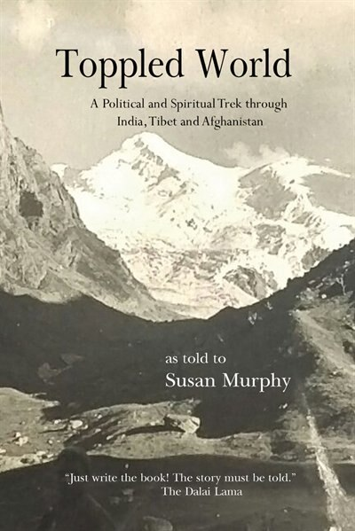 Toppled World: A Political And Spiritual Trek Through India, Tibet And Afghanistan by Susan Murphy