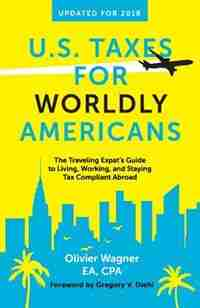 U.S. Taxes for Worldly Americans: The Traveling Expat's Guide to Living, Working, and Staying Tax Compliant Abroad by Wagner Olivier