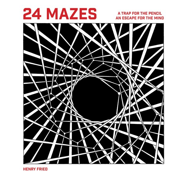 24 Mazes: A Book Of Artistic Puzzles by Henry Fried