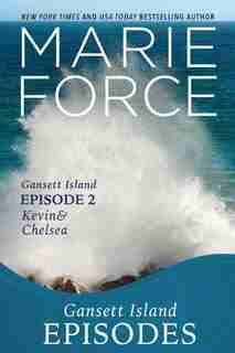 Gansett Island Episode 2: Kevin & Chelsea by Marie Force