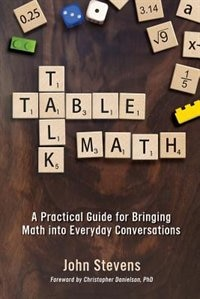 Table Talk Math: A Practical Guide for Bringing Math Into Everyday Conversations