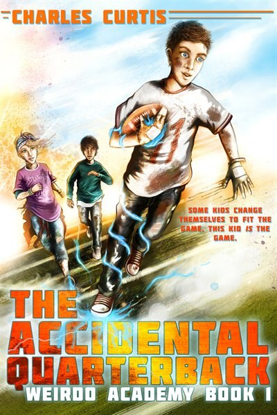 The Accidental Quarterback: Book 1 by Charles Curtis
