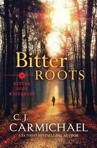 Bitter Roots by C.J. Carmichael