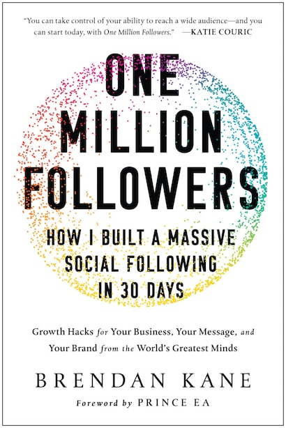 One Million Followers: How I Built a Massive Social Following in 30 Days by Brendan Kane