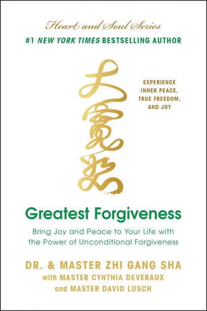 Greatest Forgiveness: Bring Joy And Peace To Your Life With The Power Of Unconditional Forgiveness by Zhi Gang Sha