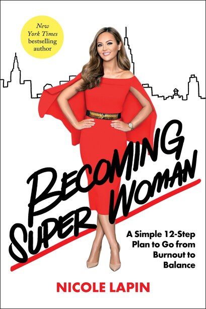 Becoming Super Woman: A Simple 12-step Plan To Go From Burnout To Balance by Nicole Lapin