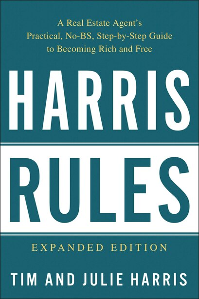 Harris Rules: A Real Estate Agent's Practical, No-bs, Step-by-step Guide To Becoming Rich And Free by Tim Harris