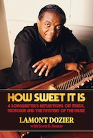 "How Sweet It Is (with ""reimagination"" Cd): A Songwriter's Reflections On Music, Motown And The…"