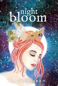 Night Bloom: Book One in the Night Bloom Saga by R. G. Hunsaker