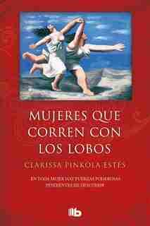 Mujeres Que Corren Los Con Lobos / Women Who Run With The Wolves by Clarissa Pinkola Estes