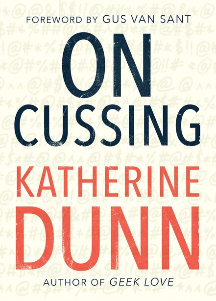 On Cussing: Bad Words And Creative Cursing by Katherine Dunn