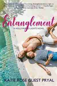 Entanglement: A Romantic Thriller (Hollywood Lights Series #1) by Katie Rose Guest Pryal